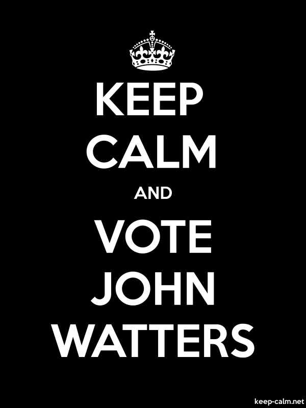 KEEP CALM AND VOTE JOHN WATTERS - white/black - Default (600x800)