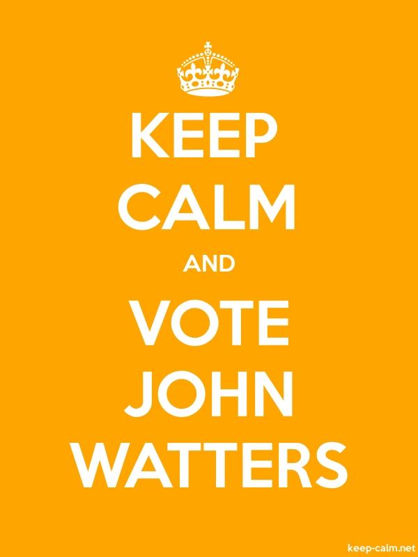 KEEP CALM AND VOTE JOHN WATTERS - white/orange - Default (600x800)