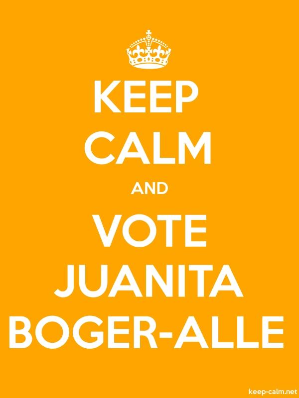 KEEP CALM AND VOTE JUANITA BOGER-ALLE - white/orange - Default (600x800)