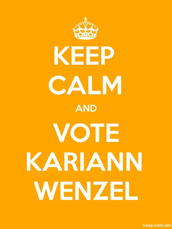 KEEP CALM AND VOTE KARIANN WENZEL - white/orange - Default (600x800)