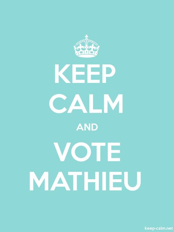 KEEP CALM AND VOTE MATHIEU - white/lightblue - Default (600x800)