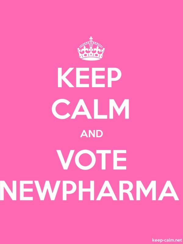 KEEP CALM AND VOTE NEWPHARMA - white/pink - Default (600x800)