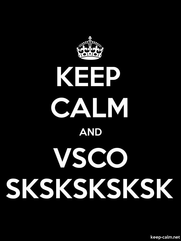 KEEP CALM AND VSCO SKSKSKSKSK - white/black - Default (600x800)