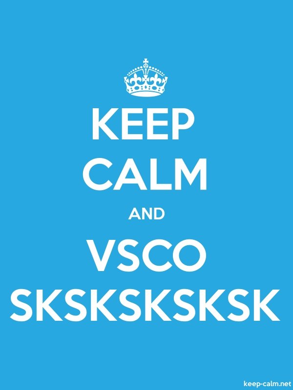 KEEP CALM AND VSCO SKSKSKSKSK - white/blue - Default (600x800)