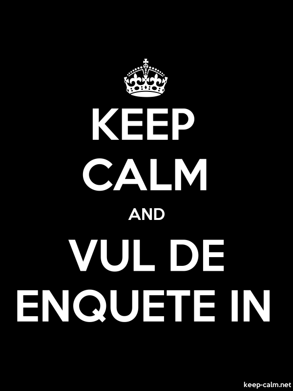 KEEP CALM AND VUL DE ENQUETE IN - white/black - Default (600x800)