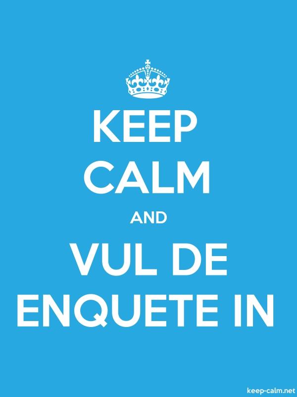 KEEP CALM AND VUL DE ENQUETE IN - white/blue - Default (600x800)
