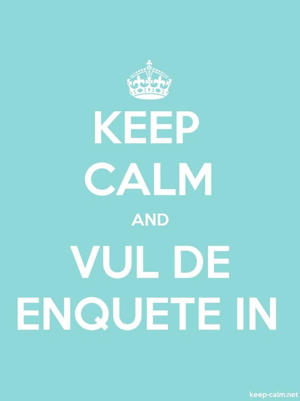 KEEP CALM AND VUL DE ENQUETE IN - white/lightblue - Default (600x800)
