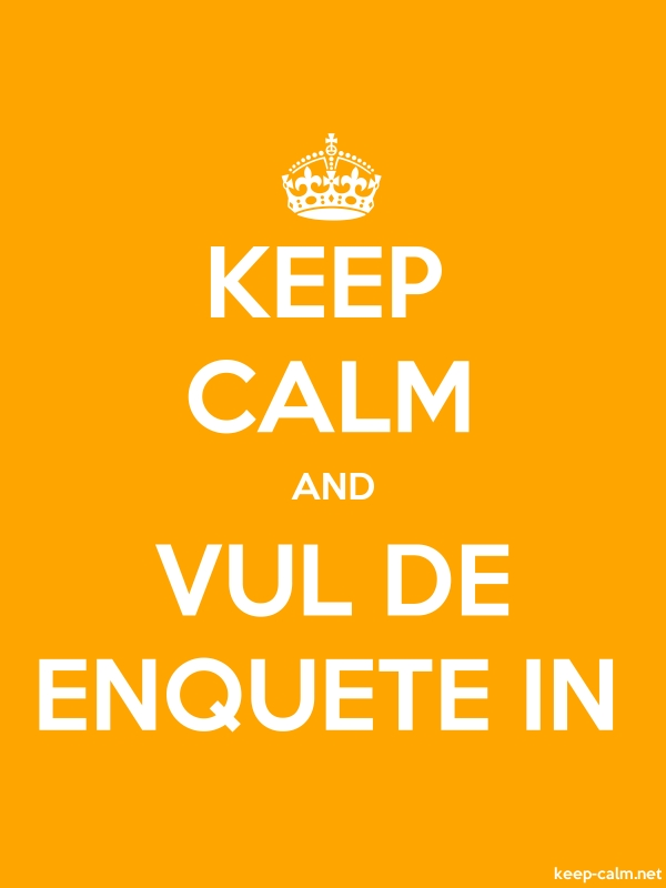 KEEP CALM AND VUL DE ENQUETE IN - white/orange - Default (600x800)
