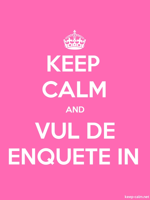 KEEP CALM AND VUL DE ENQUETE IN - white/pink - Default (600x800)