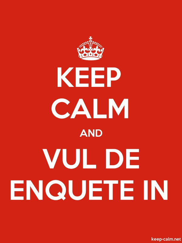 KEEP CALM AND VUL DE ENQUETE IN - white/red - Default (600x800)