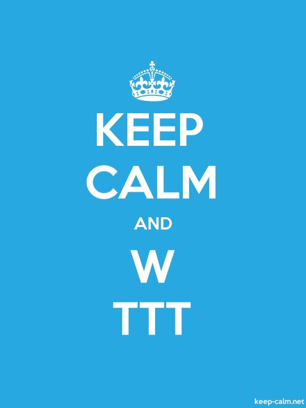 KEEP CALM AND W TTT - white/blue - Default (600x800)