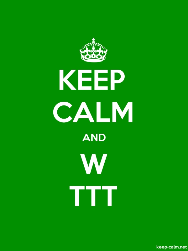KEEP CALM AND W TTT - white/green - Default (600x800)