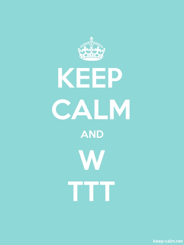 KEEP CALM AND W TTT - white/lightblue - Default (600x800)