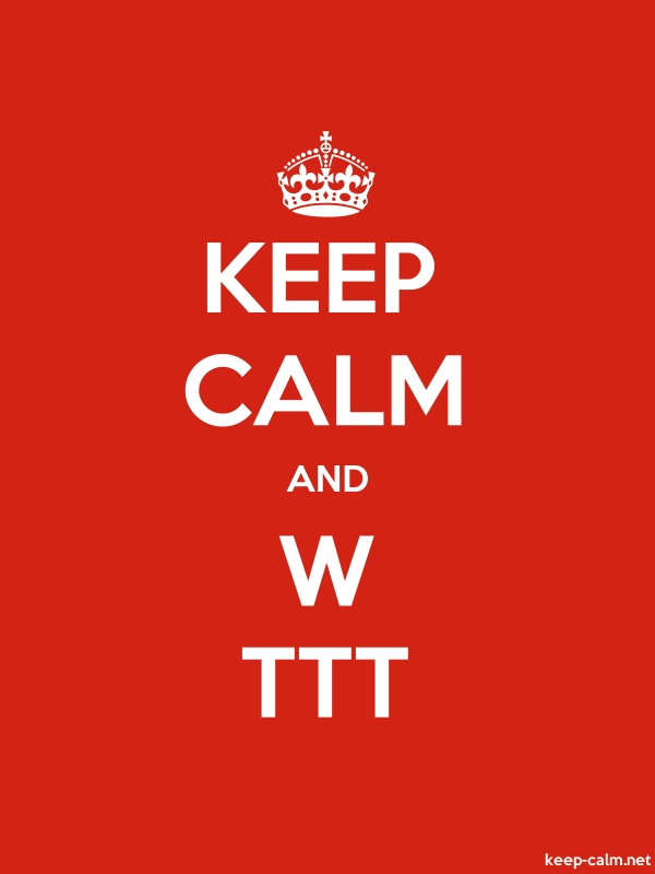 KEEP CALM AND W TTT - white/red - Default (600x800)