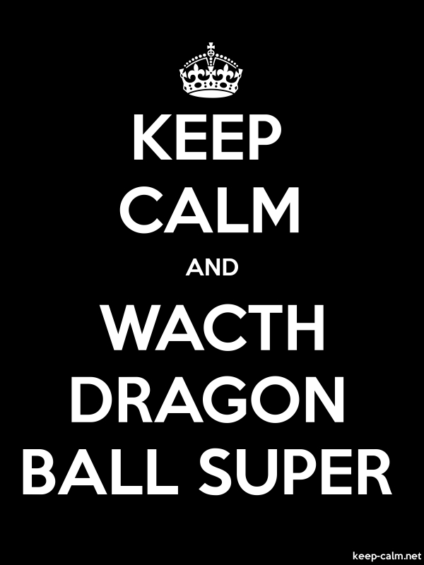 KEEP CALM AND WACTH DRAGON BALL SUPER - white/black - Default (600x800)