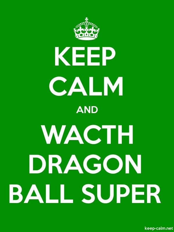 KEEP CALM AND WACTH DRAGON BALL SUPER - white/green - Default (600x800)