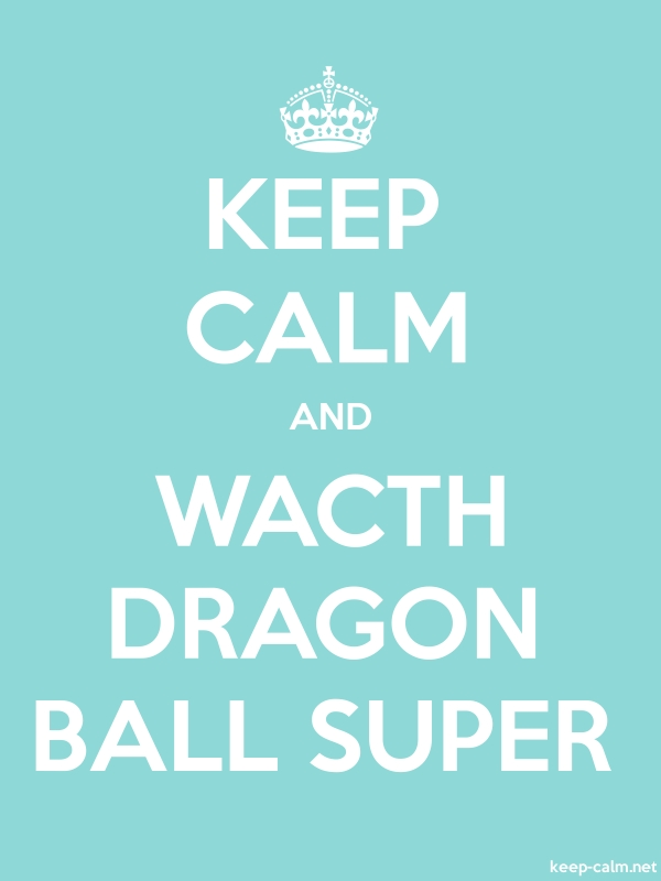 KEEP CALM AND WACTH DRAGON BALL SUPER - white/lightblue - Default (600x800)