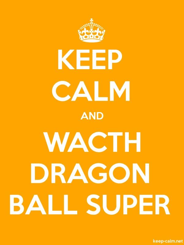 KEEP CALM AND WACTH DRAGON BALL SUPER - white/orange - Default (600x800)