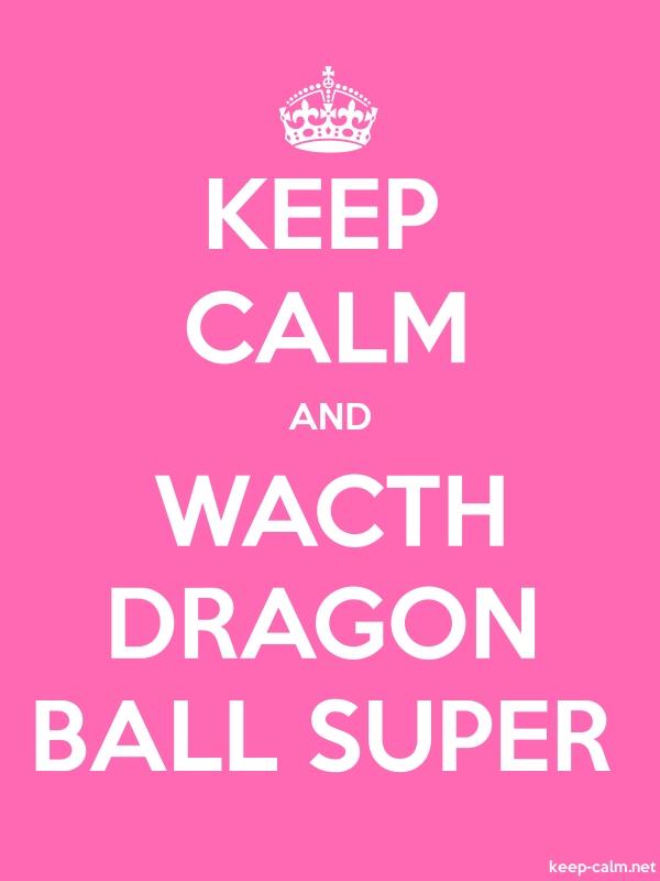 KEEP CALM AND WACTH DRAGON BALL SUPER - white/pink - Default (600x800)
