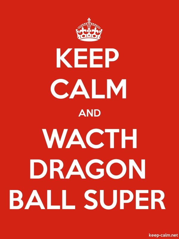 KEEP CALM AND WACTH DRAGON BALL SUPER - white/red - Default (600x800)