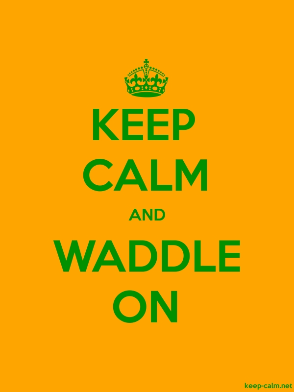 KEEP CALM AND WADDLE ON - green/orange - Default (600x800)
