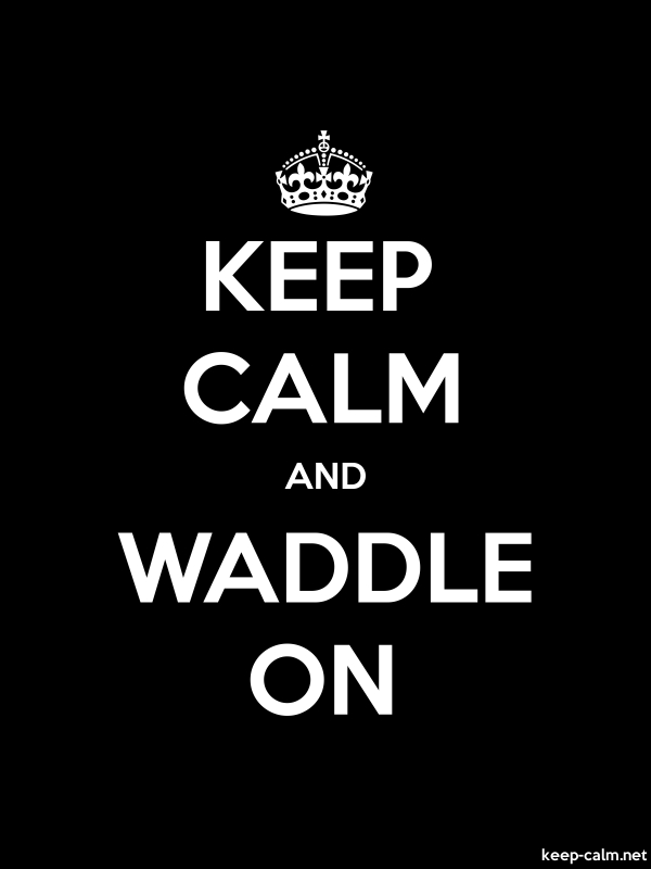 KEEP CALM AND WADDLE ON - white/black - Default (600x800)