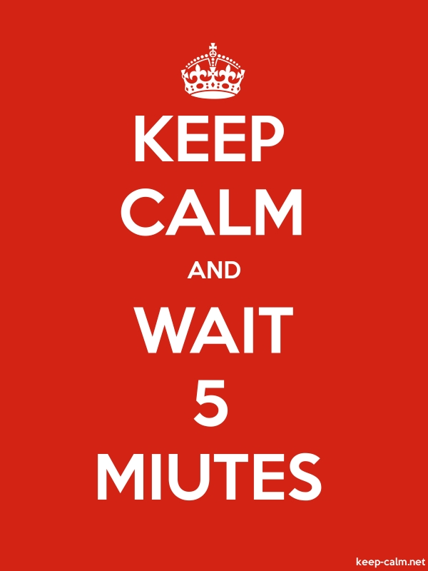 KEEP CALM AND WAIT 5 MIUTES - white/red - Default (600x800)