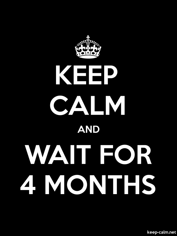 KEEP CALM AND WAIT FOR 4 MONTHS - white/black - Default (600x800)
