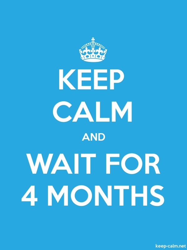 KEEP CALM AND WAIT FOR 4 MONTHS - white/blue - Default (600x800)