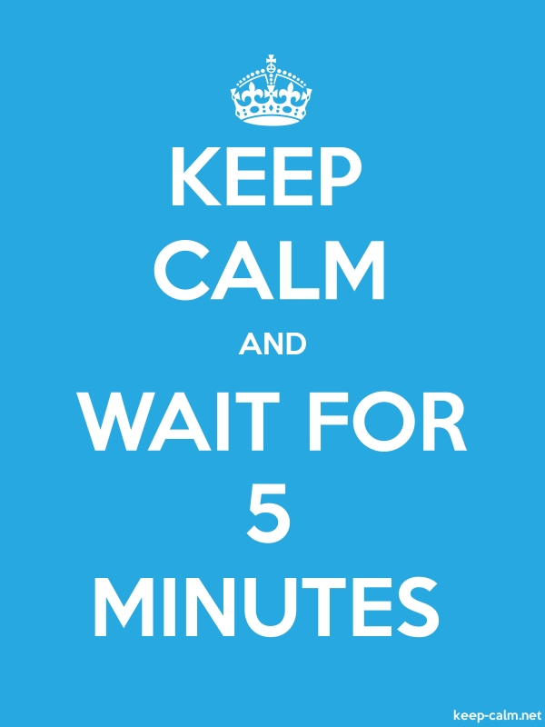 KEEP CALM AND WAIT FOR 5 MINUTES - white/blue - Default (600x800)