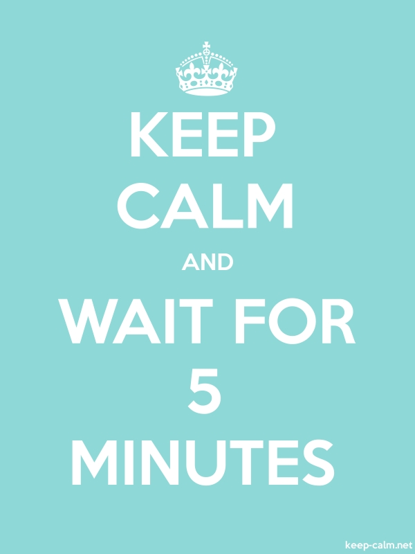 KEEP CALM AND WAIT FOR 5 MINUTES - white/lightblue - Default (600x800)