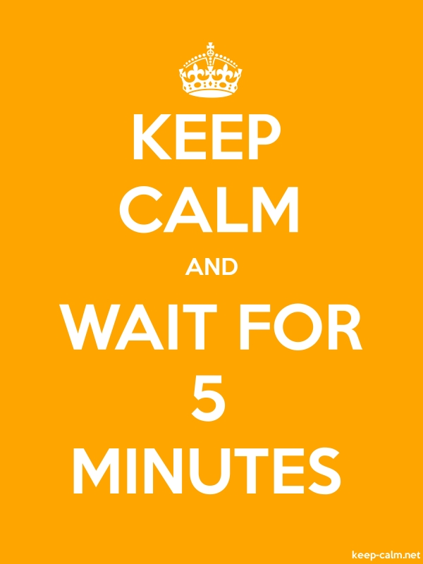 KEEP CALM AND WAIT FOR 5 MINUTES - white/orange - Default (600x800)
