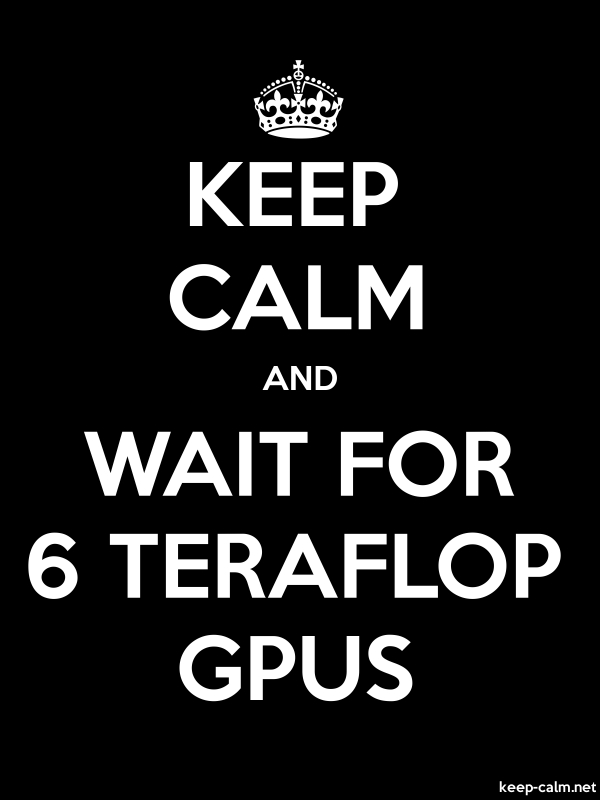KEEP CALM AND WAIT FOR 6 TERAFLOP GPUS - white/black - Default (600x800)