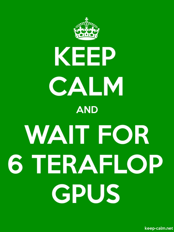 KEEP CALM AND WAIT FOR 6 TERAFLOP GPUS - white/green - Default (600x800)