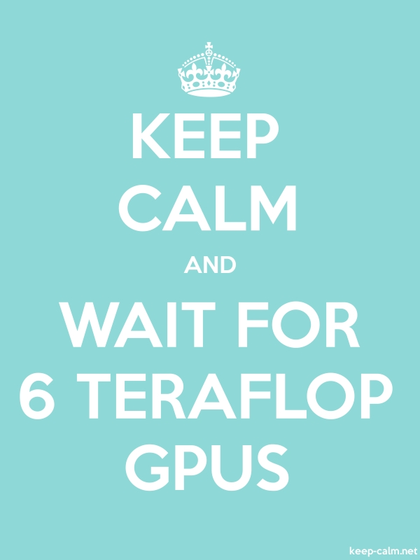 KEEP CALM AND WAIT FOR 6 TERAFLOP GPUS - white/lightblue - Default (600x800)