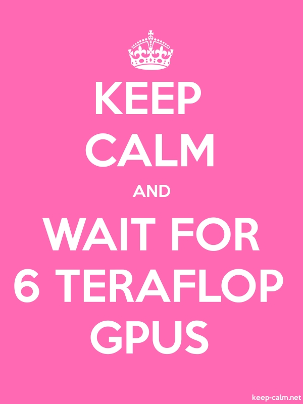 KEEP CALM AND WAIT FOR 6 TERAFLOP GPUS - white/pink - Default (600x800)