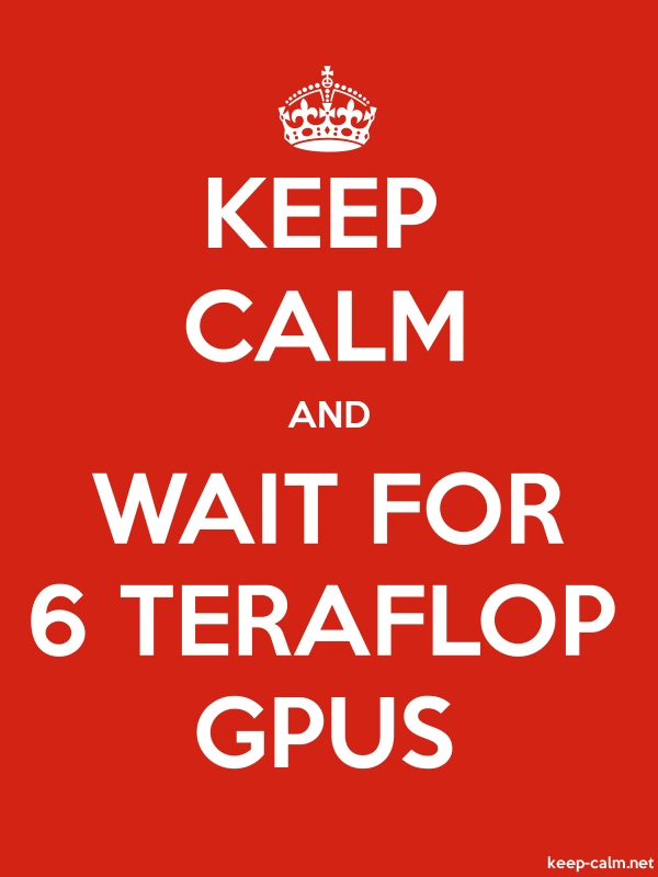 KEEP CALM AND WAIT FOR 6 TERAFLOP GPUS - white/red - Default (600x800)
