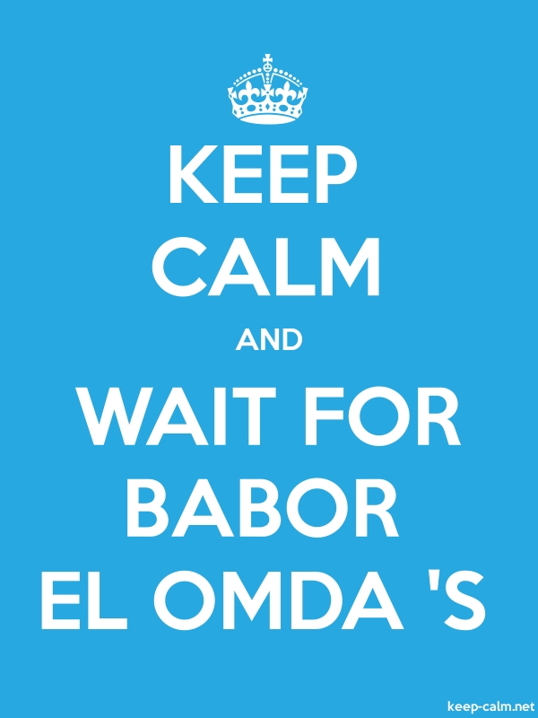 KEEP CALM AND WAIT FOR BABOR EL OMDA 'S - white/blue - Default (600x800)