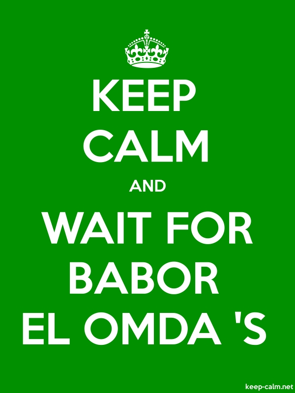 KEEP CALM AND WAIT FOR BABOR EL OMDA 'S - white/green - Default (600x800)