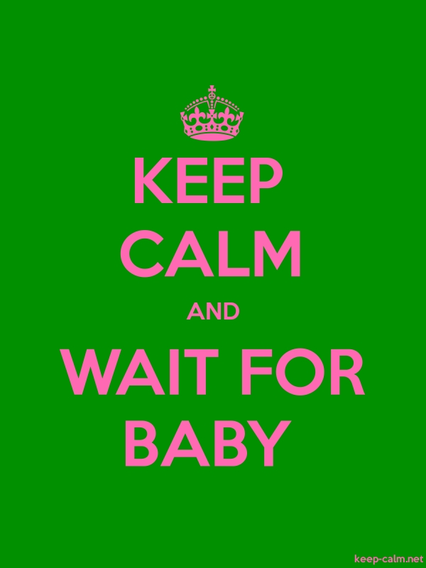 KEEP CALM AND WAIT FOR BABY - pink/green - Default (600x800)