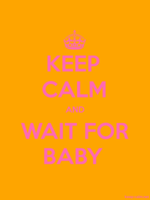 KEEP CALM AND WAIT FOR BABY - pink/orange - Default (600x800)