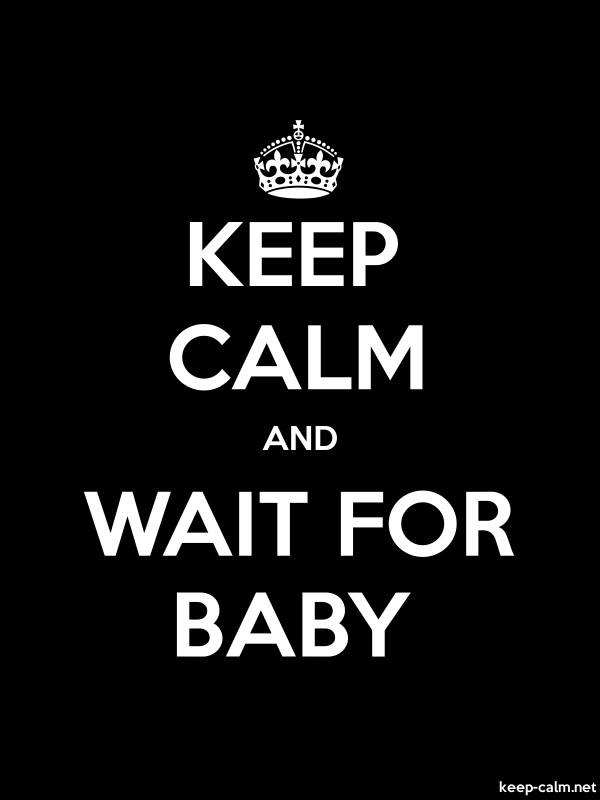 KEEP CALM AND WAIT FOR BABY - white/black - Default (600x800)