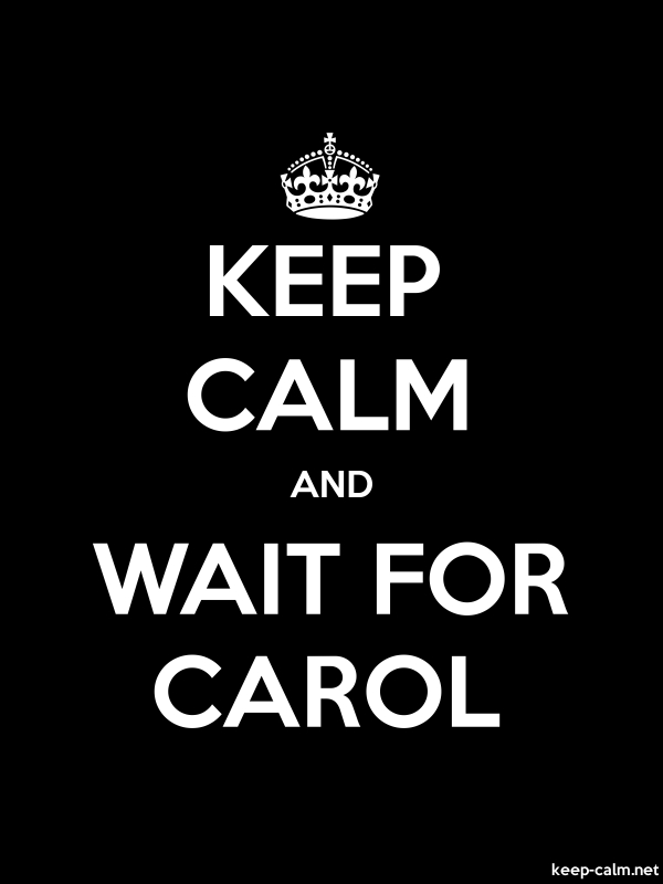 KEEP CALM AND WAIT FOR CAROL - white/black - Default (600x800)