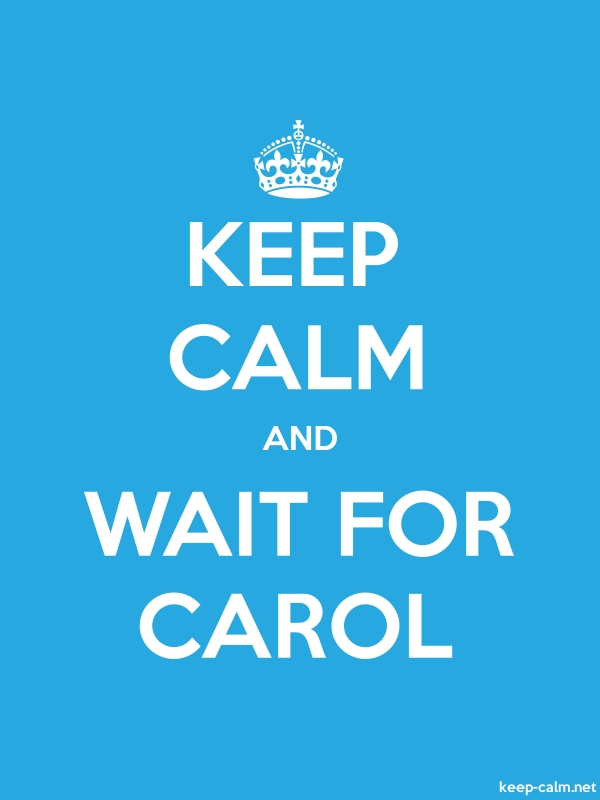KEEP CALM AND WAIT FOR CAROL - white/blue - Default (600x800)