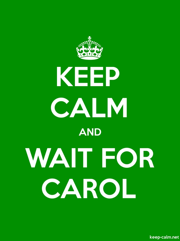 KEEP CALM AND WAIT FOR CAROL - white/green - Default (600x800)