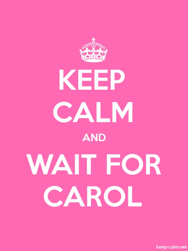 KEEP CALM AND WAIT FOR CAROL - white/pink - Default (600x800)