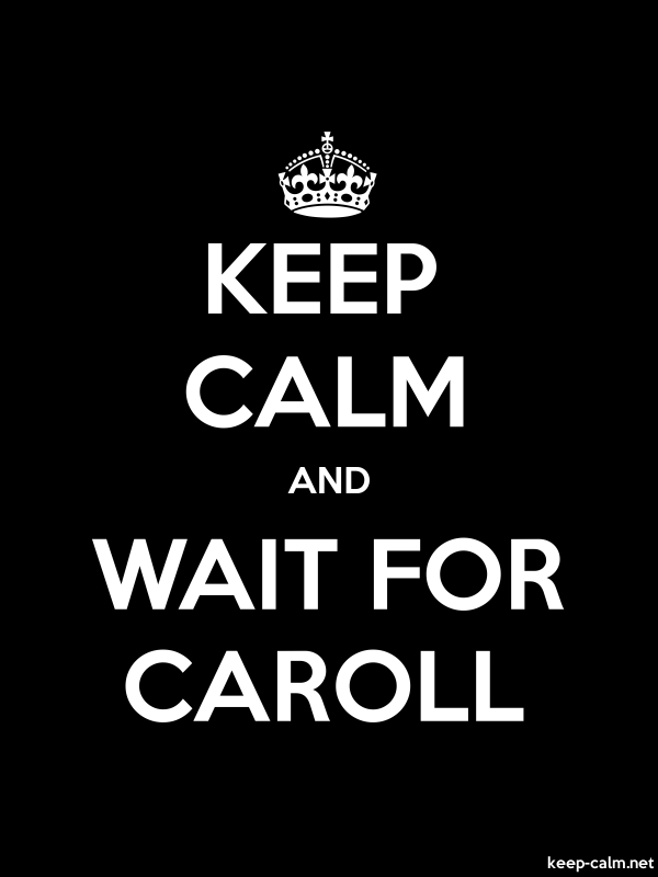 KEEP CALM AND WAIT FOR CAROLL - white/black - Default (600x800)