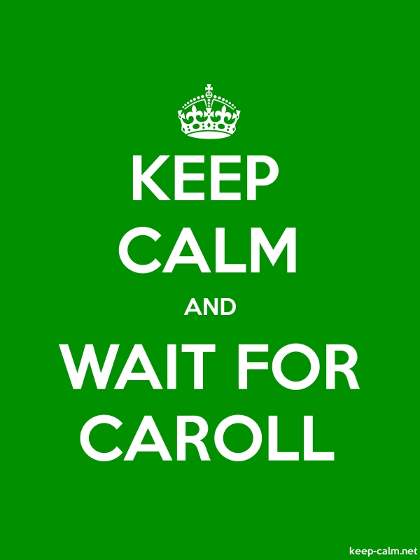 KEEP CALM AND WAIT FOR CAROLL - white/green - Default (600x800)
