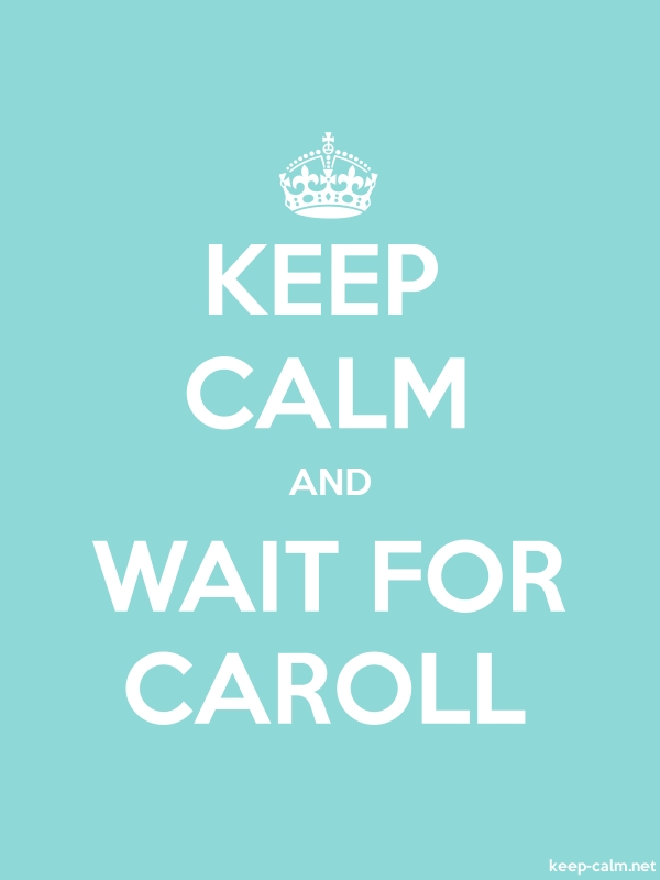 KEEP CALM AND WAIT FOR CAROLL - white/lightblue - Default (600x800)