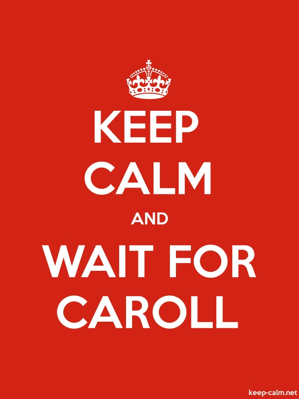 KEEP CALM AND WAIT FOR CAROLL - white/red - Default (600x800)